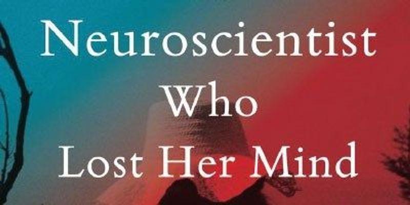 A Neuroscientist's Journey Through Madness