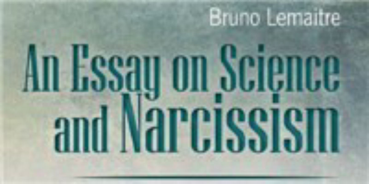 Book Excerpt From An Essay On Science And Narcissism  The Scientist  Book Excerpt From An Essay On Science And Narcissism  The Scientist  Magazine