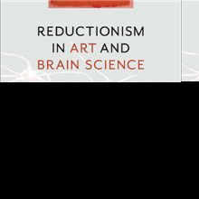 Book Excerpt from <em>Reductionism in Art and Brain Science</em>