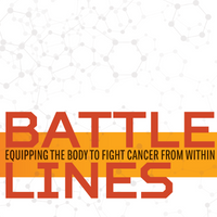 Battle Lines: Equipping the Body to Fight Cancer from Within
