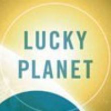 Book Excerpt from <em>Lucky Planet</em>