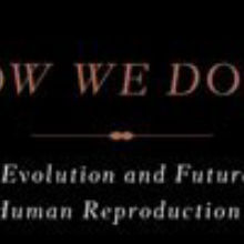 Book Excerpt from <em>How We Do It: The Evolution and Future of Human Reproduction</em>