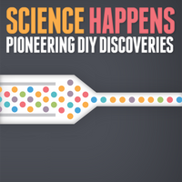 Science Happens: Pioneering DIY Discoveries