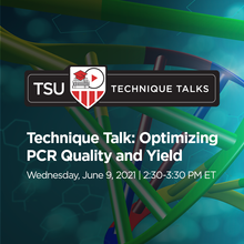 June 9, 2021 - Technique Talk: Optimizing PCR Quality and Yield