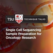 Technique Talk: Single Cell Sequencing Sample Preparation for Oncology Research